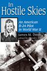 In Hostile Skies: An American B-24 Pilot in World War II (North Texas Military Biography and Memoir Series #3) Cover Image