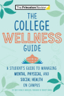The College Wellness Guide: A Student's Guide to Managing Mental, Physical, and Social Health on Campus (College Admissions Guides) Cover Image