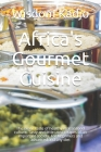 Africa's Gourmet Cuisine: The exotic taste of a healthy food culture. Tasty and little used recipes of an important society. For beginners and a Cover Image