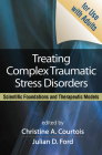 Treating Complex Traumatic Stress Disorders (Adults): Scientific Foundations and Therapeutic Models Cover Image