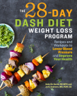 The 28 Day Dash Diet Weight Loss Program: Recipes and Workouts to Lower Blood Pressure and Improve Your Health Cover Image