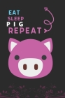 Eat Sleep Pig Repeat: Best Gift for Pig Lovers, 6 x 9 in, 110 pages book for Girl, boys, kids, school, students Cover Image