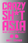 Crazy Sh*t in Asia: What Could Go Wrong? Cover Image