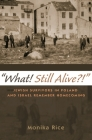 What! Still Alive?!: Jewish Survivors in Poland and Israel Remember Homecoming (Modern Jewish History) Cover Image