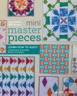 Mini Masterpieces: Learn How to Quilt! A Workbook of 12 Essential Blocks & Techniques Cover Image