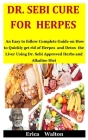 Dr. Sebi Cure For Herpes: An Easy to follow Complete Guide on How to Quickly get rid of Herpes and Detox the Liver Using Dr. Sebi Approved Herbs Cover Image