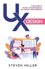 UX Design: A Field Guide To Process And Methodology For Timeless User Experience Cover Image