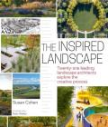 The Inspired Landscape: Twenty-One Leading Landscape Architects Explore the Creative Process Cover Image