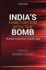 India's Habituation with the Bomb: Nuclear Learning in South Asia Cover Image