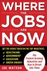 Where the Jobs Are Now: The Fastest-Growing Industries and How to Break Into Them Cover Image