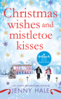 Christmas Wishes and Mistletoe Kisses: A feel-good Christmas romance Cover Image
