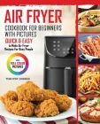 Air Fryer Cookbook For Beginners With Pictures: Quick & Easy To Make Air Fryer Recipes For Busy People Cover Image