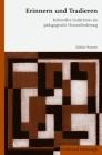 Erinnern Und Tradieren: Kulturelles Gedächtnis ALS Pädagogische Herausforderung Cover Image
