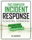 The Computer Incident Response Planning Handbook: Executable Plans for Protecting Information at Risk Cover Image
