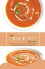 Easy Crock Pot Cookbook: Yummy every day recipes for beginners and advanced. Enjoy wholesome low fat dishes. Lower Blood pressure, regain confi Cover Image