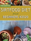 The Essential Sirtfood Diet for Beginners #2020: A Beginner Guide to Lose Weight, Rev Your Metabolism and Improve Your Health with the Latest Science Cover Image