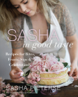 Sasha in Good Taste: Recipes for Bites, Feasts, Sips & Celebrations Cover Image