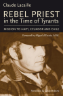 Rebel Priest in the Time of Tyrants: Mission to Haiti, Ecuador and Chile Cover Image