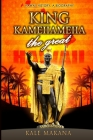 King Kamehameha The Great: King of the Hawaiian Islands, Hawaii History, A Biography Cover Image