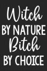 Witch by Nature Bitch by Choice: College Ruled Notebook - Better Than a Greeting Card - Gag Gifts For People You Love Cover Image
