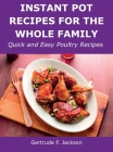 Instant Pot Recipes for the Whole Family: Quick and Easy Poultry Recipes Cover Image