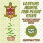 Labeling Animal and Plant Cells - An Advanced Anatomy for Kids Workbook Grade 6 - Children's Anatomy Books Cover Image
