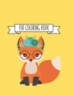 Fox Coloring Book: Fox Lover Gifts for Toddlers, Kids Ages 4-8, Girls Ages 8-12 or Adult Relaxation - Cute Stress Relief Animal Birthday Cover Image