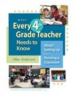 What Every 4th Grade Teacher Needs to Know: About Setting Up and Running a Classroom (What Every Teacher Needs to Know) Cover Image