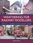 Weathering for Railway Modellers: Volume 2 - Buildings, Scenery and the Lineside Cover Image