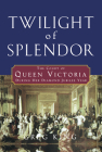 Twilight of Splendor: The Court of Queen Victoria During Her Diamond Jubilee Year Cover Image