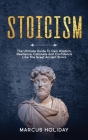 Stoicism: The Ultimate Guide To Gain Wisdom, Resilience, Calmness And Confidence Like The Great Ancient Stoics (Self Discipline #2) Cover Image