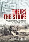 Theirs the Strife: The Forgotten Battles of British Second Army and Armeegruppe Blumentritt, April 1945 Cover Image