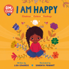 Om Child: I Am Happy: Chakras, Colors, and Feelings Cover Image