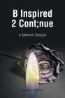 B Inspired 2 Cont;nue: A Memoir Sequel Cover Image