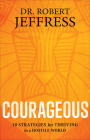 Courageous: 10 Strategies for Thriving in a Hostile World Cover Image