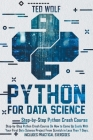 Python for Data Science: Step-By-Step Crash Course On How to Come Up Easily With Your First Data Science Project From Scratch In Less Than 7 Da Cover Image