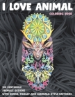 I Love Animal - Coloring Book - 100 Zentangle Animals Designs with Henna, Paisley and Mandala Style Patterns Cover Image