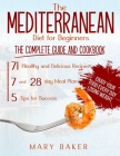The Mediterranean Diet For Beginners: The Complete Guide and Cookbook. 71 Healthy and Delicious Recipes, 7 and 28 Day Meal Plan, 5 Tips For Success. E Cover Image