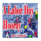 A Labor Day Hooray: A Rhyming Labor Day Picture Book for Children which encourages kids to celebrate and enjoy Labor Day Cover Image