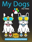 My Dogs Coloring & Activity Books For Kids 4-8 years old: Kids Activity Books, coloring pages, Dot to Dot, maze, and More... Cover Image