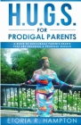 H.U.G.S. For Prodigal Parents: A Book To Encourage Parents Hearts, That Are Enduring A Prodigal Season Cover Image