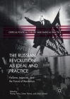 The Russian Revolution as Ideal and Practice: Failures, Legacies, and the Future of Revolution (Critical Political Theory and Radical Practice) Cover Image