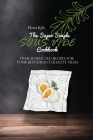 The Super Simple Sous Vide Cookbook: Over 50 Selected Recipes For Your Restaurant-Quality Meals Cover Image
