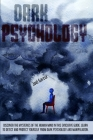 Dark Psychology: Discover The Mysteries Of The Human Mind In This Evocative Guide. Learn To Detect And Protect Yourself From Dark Psych Cover Image