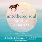 The Untethered Soul Guided Journal Lib/E: Practices to Journey Beyond Yourself Cover Image
