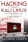 Hacking with Kali Linux THE ULTIMATE BEGINNERS GUIDE: Learn and Practice the Basics of Ethical Hacking and Cybersecurity Cover Image