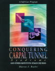 Conquering Carpal Tunnel Syndrome and Other Repetitive Strain Injuries: A Self-Care Program Cover Image