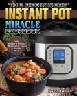 The Beginners' Instant Pot Miracle Cookbook Cover Image