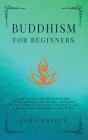 Buddhism for Beginners: A Simple Guide to Buddhism Philosophy, Tibetan Meditation, Zen Practice, Mind Power for Busy People Without Beliefs. T Cover Image