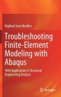Troubleshooting Finite-Element Modeling with Abaqus: With Application in Structural Engineering Analysis Cover Image
